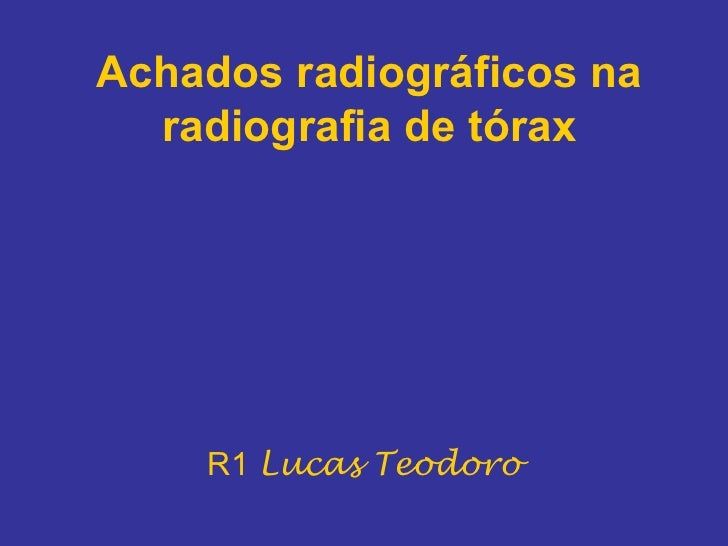 Achados radiográficos na  radiografia de tórax    R1 Lucas Teodoro