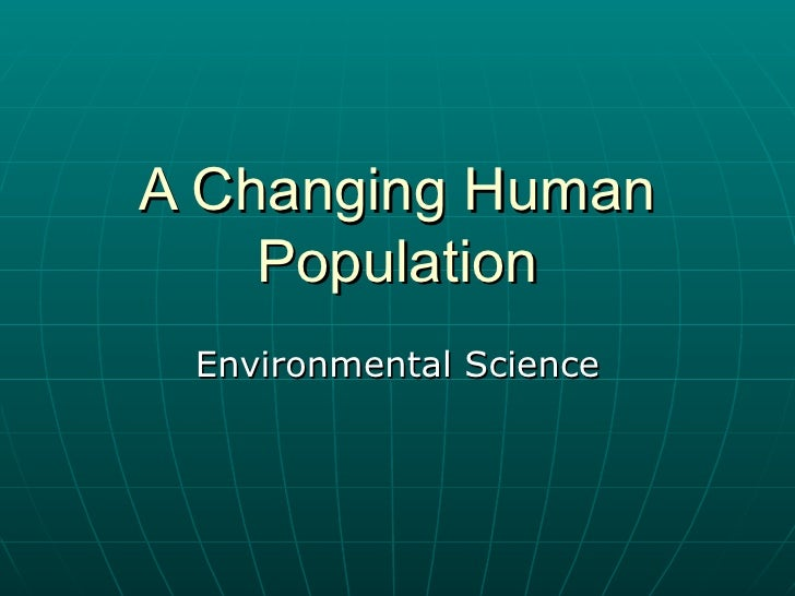 A Changing Human Population Environmental Science