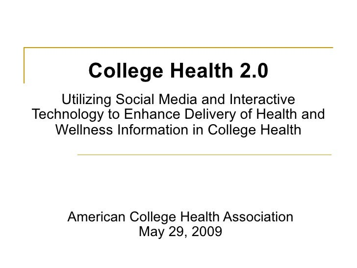 College Health 2.0 Utilizing Social Media and Interactive Technology to Enhance Delivery of Health and Wellness Informatio...