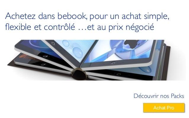 Achetez dans bebook, pour un achat simple, flexible et contrôlé …et au prix négocié Découvrir nos Packs Achat Pro