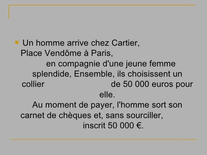 <ul><li>Un homme arrive chez Cartier,  Place Vendôme à Paris,  en compagnie d'une jeune femme splendide, Ensemble, ils cho...