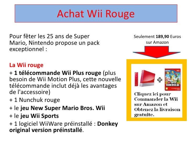 Achat Wii Rouge<br />Pour fêter les 25 ans de Super Mario, Nintendo propose un pack exceptionnel : <br />La Wii rouge<br /...