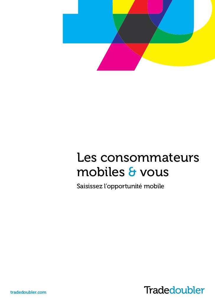 Les consommateurs                   mobiles & vous                   Saisissez l'opportunité mobiletradedoubler.com