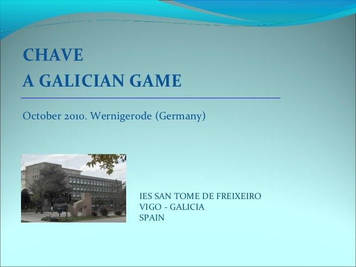 CHAVE A GALICIAN GAME October 2010. Wernigerode (Germany)   IES SAN TOME DE FREIXEIRO VIGO - GALICIA SPAIN