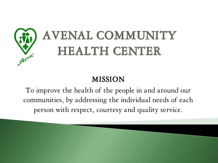 MISSION To improve the health of the people in and around ourcommunities, by addressing the individual needs of each   per...