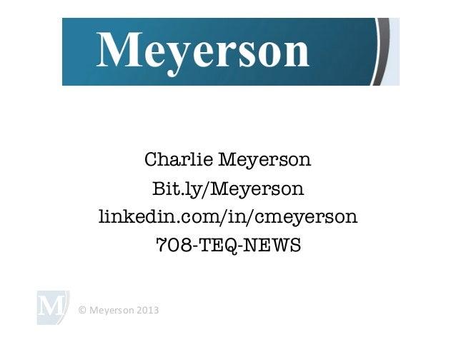 Charlie Meyerson            Bit.ly/Meyerson      linkedin.com/in/cmeyerson            708-TEQ-NEWS© Meyerson 2013