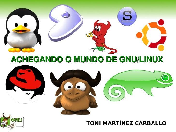 ACHEGANDOOMUNDODEGNU/LINUX                    TONI MARTÍNEZ CARBALLO