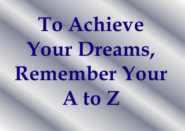 Achieve your dreams through a 2 z