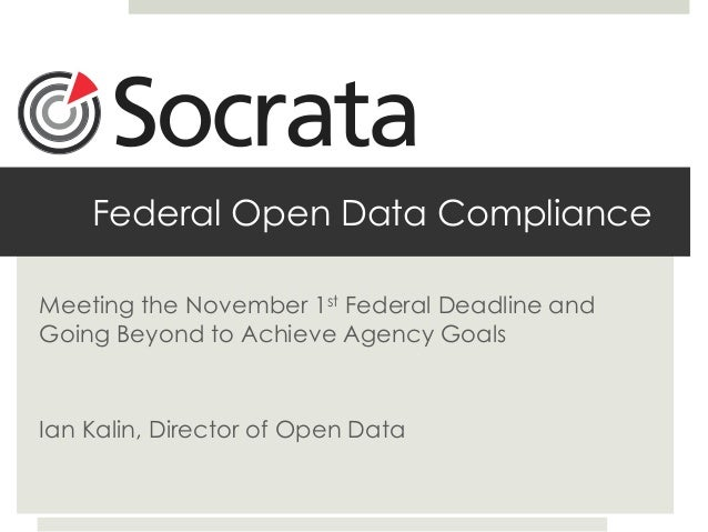 Meeting the November 1st Federal Deadline and Going Beyond to Achieve Agency Goals Ian Kalin, Director of Open Data Federa...