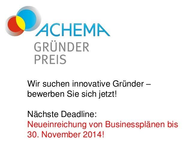 Wir suchen innovative Gründer –  bewerben Sie sich jetzt!  Nächste Deadline:  Neueinreichung von Businessplänen bis  30. N...