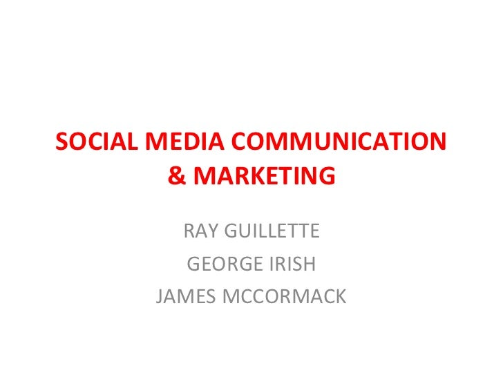 SOCIAL MEDIA COMMUNICATION & MARKETING RAY GUILLETTE GEORGE IRISH JAMES MCCORMACK