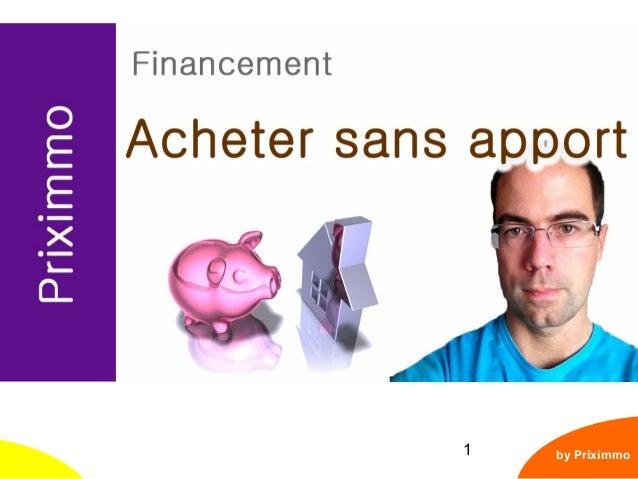 1 Acheter sans apport ? by Priximmo