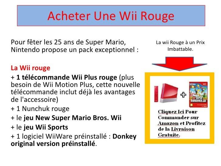 Acheter UneWii Rouge <br />Pour fêter les 25 ans de Super Mario, Nintendo propose un pack exceptionnel : <br />La Wii roug...