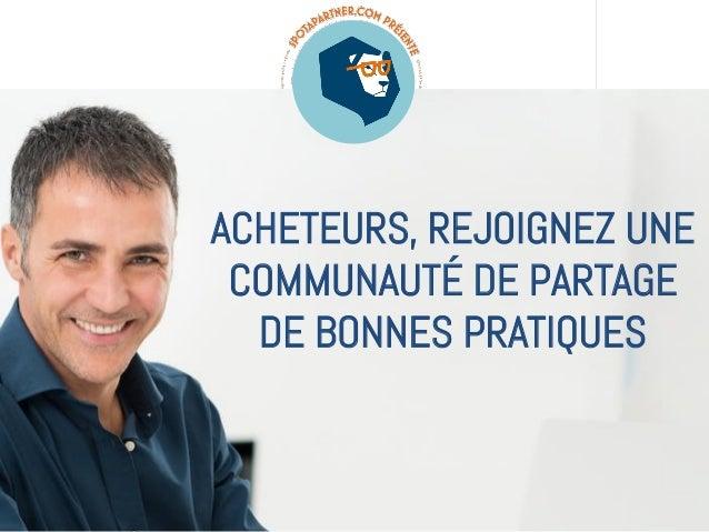27 mars 2013 1  ACHETEURS, REJOIGNEZ UNE COMMUNAUTÉ DE PARTAGE DE BONNES PRATIQUES
