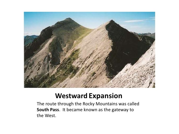 WestwardExpansion<br />The route through the Rocky Mountains was called South Pass.  It became known as the gateway to the...