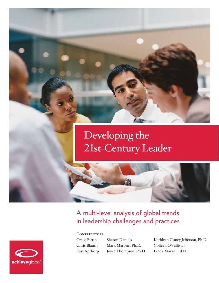 Developing the   21st-Century LeaderA multi-level analysis of global trendsin leadership challenges and practicesContribut...