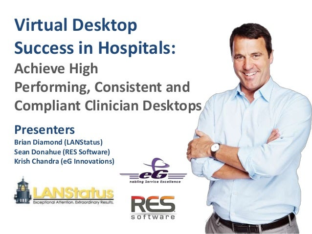 PresentersBrian Diamond (LANStatus)Sean Donahue (RES Software)Krish Chandra (eG Innovations)Virtual DesktopSuccess in Hosp...