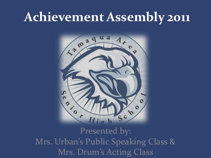 Achievement Assembly 2011<br />Presented by:<br />Mrs. Urban's Public Speaking Class &<br />Mrs. Drum's Acting Class<br />