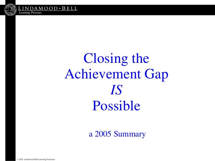 Closing the Achievement Gap IS Possible  a 2005 Summary