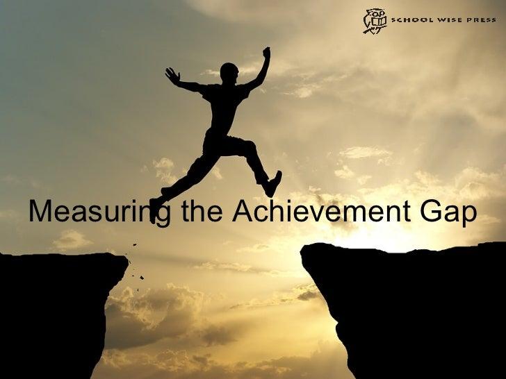 Measuring the Achievement Gap
