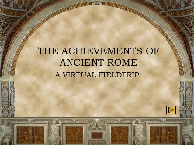 THE ACHIEVEMENTS OF ANCIENT ROME A VIRTUAL FIELDTRIP