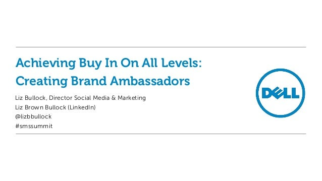 Achieving Buy In On All Levels:Creating Brand AmbassadorsLiz Bullock, Director Social Media & MarketingLiz Brown Bullock (...