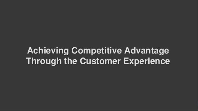 Achieving Competitive Advantage Through the Customer Experience