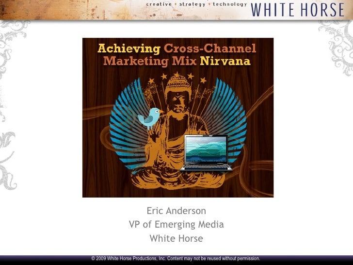 <ul><li>Eric Anderson </li></ul><ul><li>VP of Emerging Media </li></ul><ul><li>White Horse </li></ul>© 2009 White Horse Pr...
