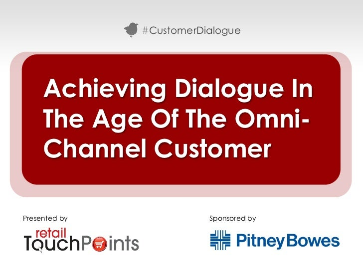 #CustomerDialogue     Achieving Dialogue In     The Age Of The Omni-     Channel CustomerPresented by              Sponsor...