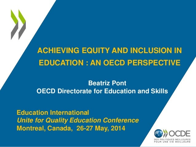 ACHIEVING EQUITY AND INCLUSION IN EDUCATION : AN OECD PERSPECTIVE Beatriz Pont OECD Directorate for Education and Skills E...