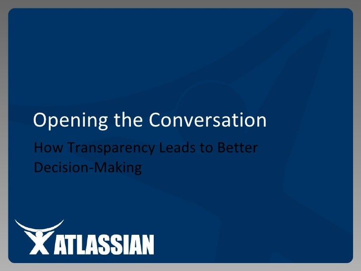 Opening the Conversation - How Transparency Leads to Better Decision-Making
