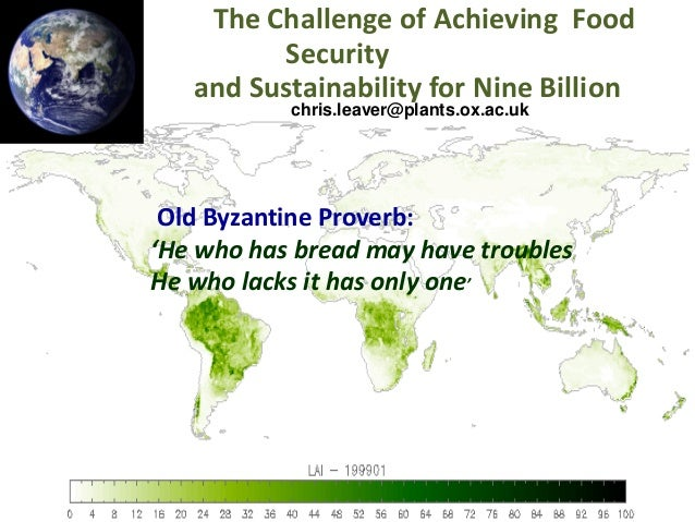 The Challenge of Achieving Food Security and Sustainability for Nine Billion chris.leaver@plants.ox.ac.uk  Old Byzantine P...