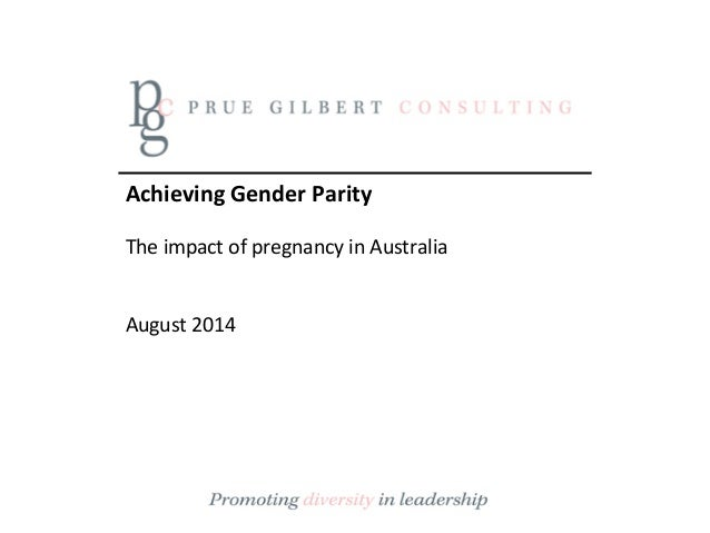 Achieving  Gender  Parity        The  impact  of  pregnancy  in  Australia             Augus...