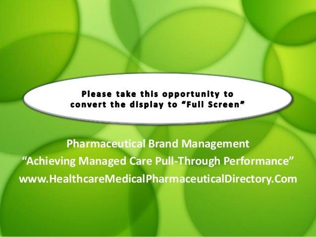 "Pharmaceutical Brand Management ""Achieving Managed Care Pull-Through Performance"" www.HealthcareMedicalPharmaceuticalDirec..."