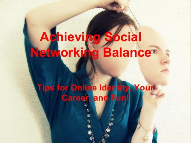 Achieving Social Networking Balance Tips for Online Identity, Your Career, and Fun!