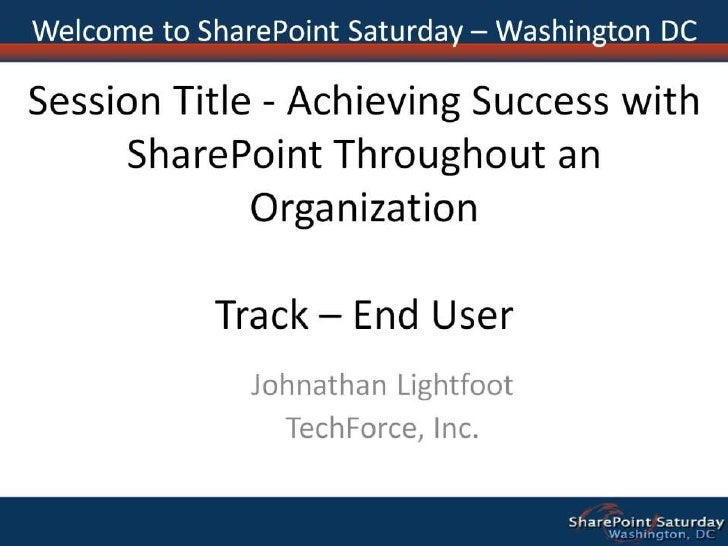 Session Title - Achieving Success with SharePoint Throughout an OrganizationTrack – End User<br />