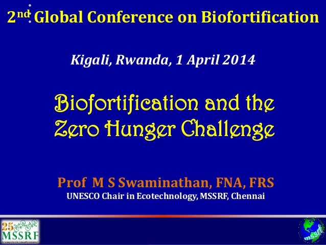 2nd Global Conference on Biofortification Prof M S Swaminathan, FNA, FRS UNESCO Chair in Ecotechnology, MSSRF, Chennai Kig...