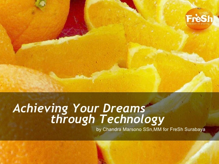 Achieving Your Dreams through Technology by Chandra Marsono SSn,MM for FreSh Surabaya