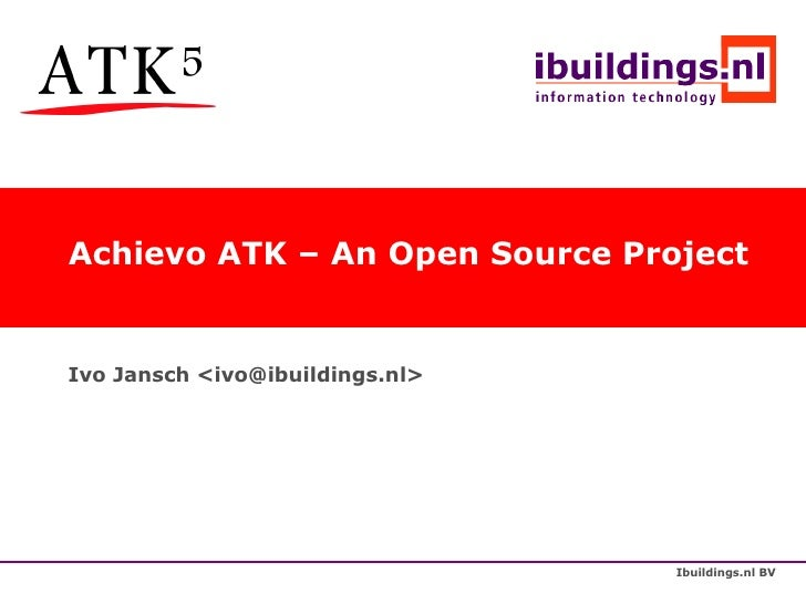 Achievo ATK – An Open Source Project   Ivo Jansch <ivo@ibuildings.nl>                                      Ibuildings.nl BV