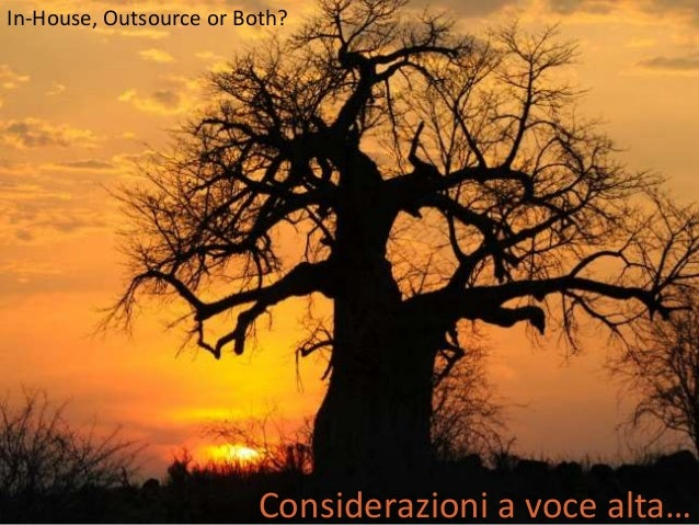 In-House, Outsource or Both?  Considerazioni a voce alta…