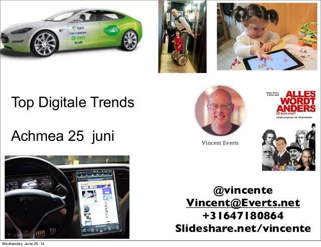 Top Digitale Trends Achmea 25 juni @vincente Vincent@Everts.net +31647180864 Slideshare.net/vincente Wednesday, June 25, 14