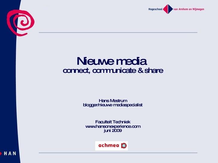 Nieuwe media  connect, communicate & share Hans Mestrum blogger/nieuwe mediaspecialist Faculteit Techniek www.hansonexperi...