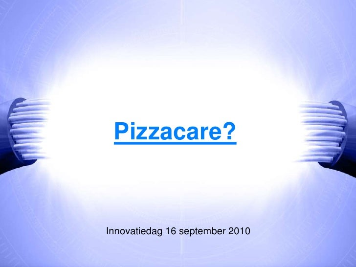 Pizzacare?<br />Innovatiedag 16 september 2010<br />
