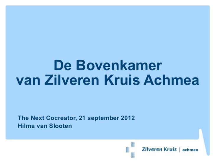 De Bovenkamervan Zilveren Kruis AchmeaThe Next Cocreator, 21 september 2012Hilma van Slooten