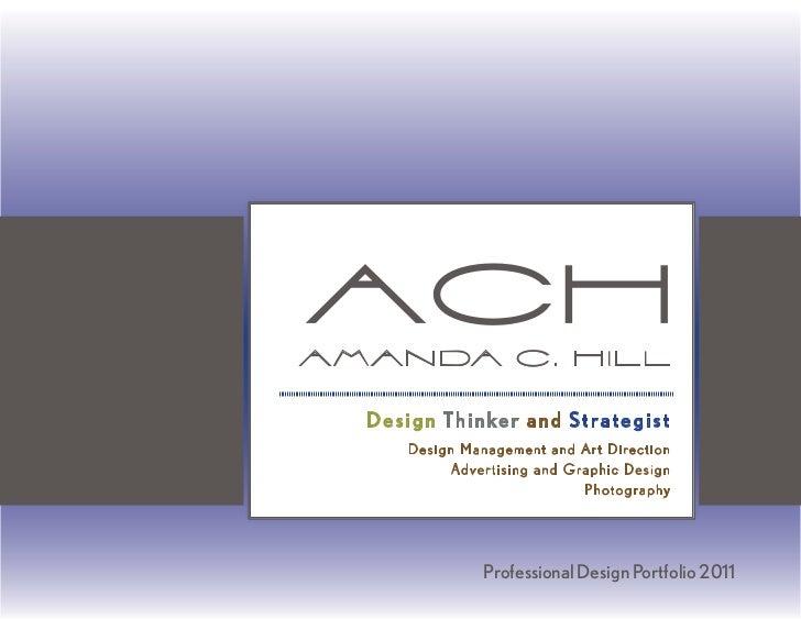 aCHA m a n da C . H i l l   Design Thinker and Strategist       Design Management and Art Direction             Advertisin...
