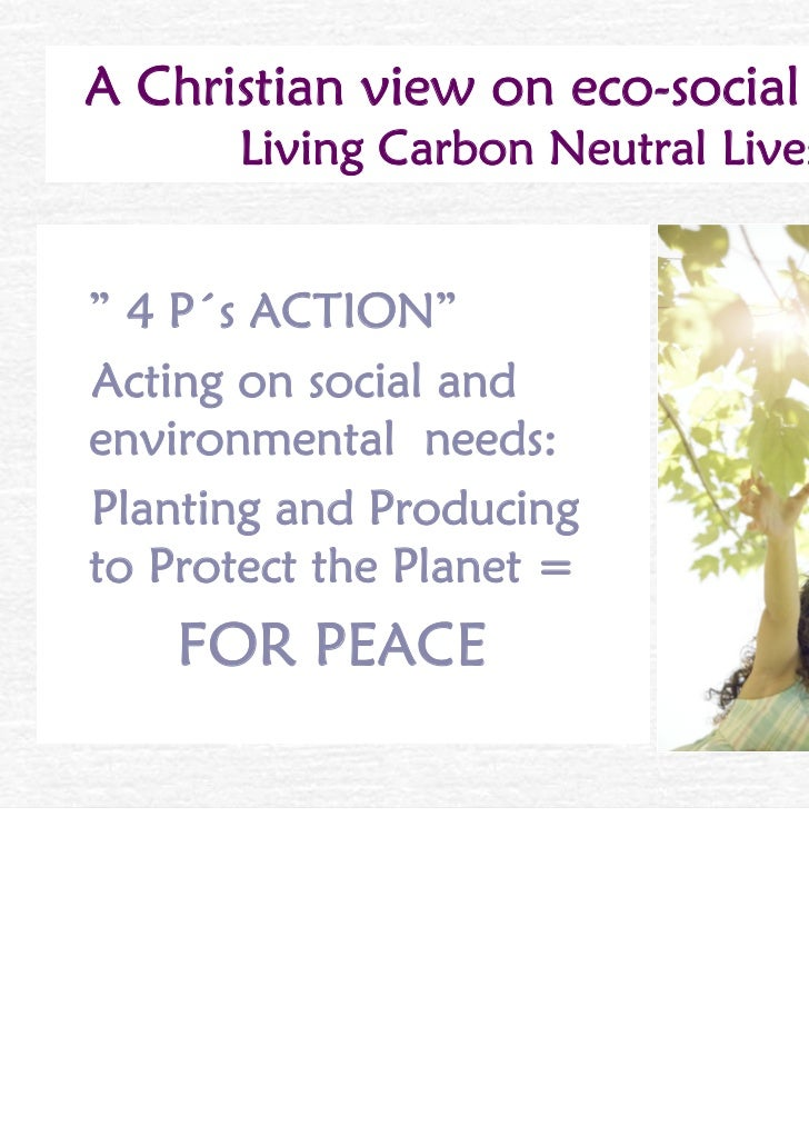 "A Christian view on eco-social justice:       Living Carbon Neutral Lives"" 4 P´s ACTION""Acting on social andenvironmental ..."
