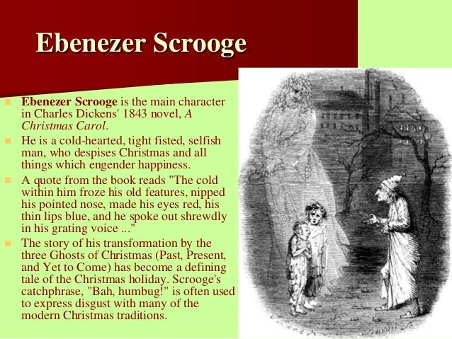 ebenezer scrooge essay At the beginning of a christmas carol, abundant evidence is provided to support the conclusion that ebenezer scrooge is the protagonist of dickens' tale, who doesn.