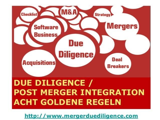 DUE DILIGENCE / POST MERGER INTEGRATION ACHT GOLDENE REGELN http://www.mergerduediligence.com