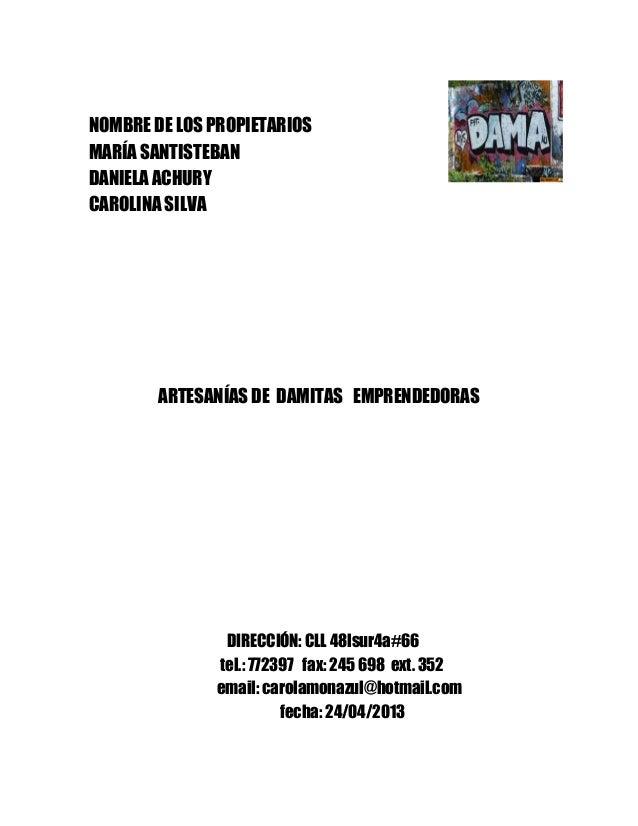 NOMBRE DE LOS PROPIETARIOS MARÍA SANTISTEBAN DANIELA ACHURY CAROLINA SILVA  ARTESANÍAS DE DAMITAS EMPRENDEDORAS  DIRECCIÓN...