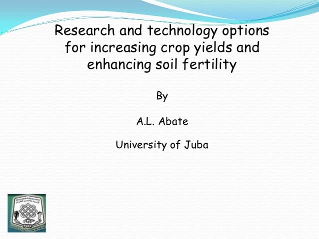 Research and technology options for increasing crop yields and enhancing soil fertility